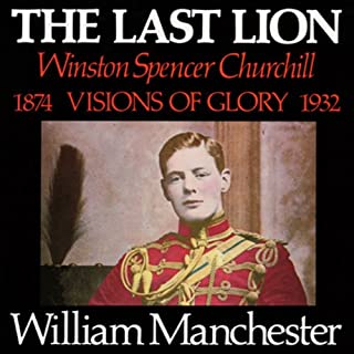 The Last Lion: Winston Spencer Churchill, Volume I: Visions of Glory 1874-1932 audiobook cover art