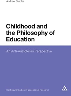 Childhood and the Philosophy of Education: An Anti-Aristotelian Perspective