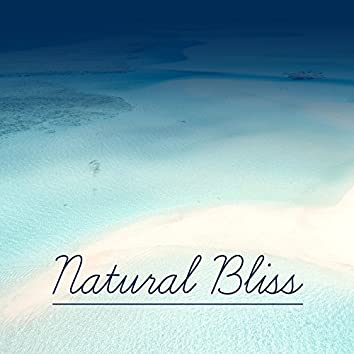 Natural Bliss – Calming New Age, Music for Rest, Relax After Work, Pure Relaxation