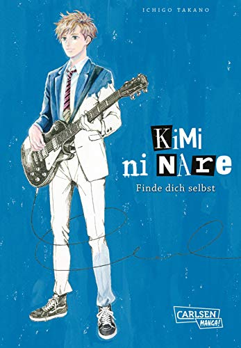 Kimi ni nare - Finde dich selbst: Coming-of-Age-Manga über Träume, Leidenschaft und die Kraft der Musik