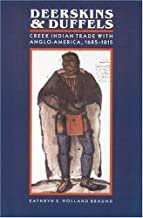 Deerskins and Duffels: The Creek Indian Trade with Anglo-America, 1685-1815 (Indians of the Southeast)