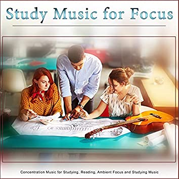 Study Music for Focus: Concentration Music for Studying, Reading, Ambient Focus and Studying Music