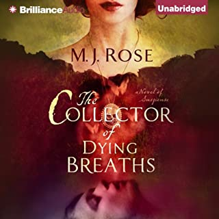 The Collector of Dying Breaths     A Novel of Suspense              By:                                                                                                                                 M. J. Rose                               Narrated by:                                                                                                                                 Natalie Ross,                                                                                        Phil Gigante                      Length: 11 hrs and 42 mins     47 ratings     Overall 3.9