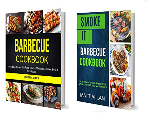 Barbecue Cookbook: (2 in 1): Mouth Watering Barbecue Sauces Rubs And Marinades (Iconic BBQ Recipes With Rubs, Sauces, Marinades, Bastes, Butter And Glazes) (English Edition)