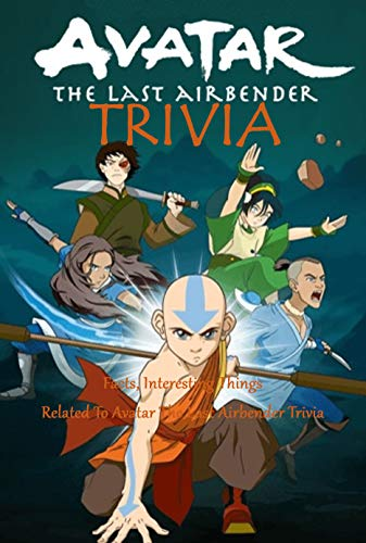 Avatar the Last Airbender Trivia : Facts, Interesting Things Related To Avatar The Last Airbender Trivia (English Edition)