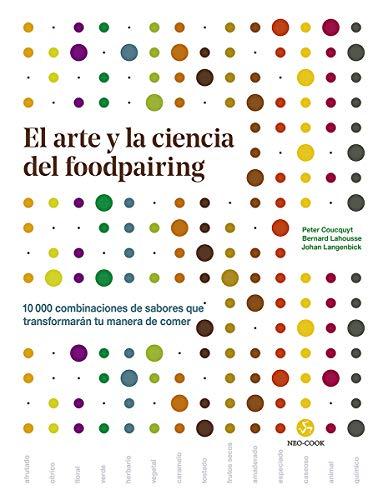 El arte y la ciencia del foodpairing. 10.000 combinaciones de sabores que transformarán tu manera de comer (Neo-Cook)