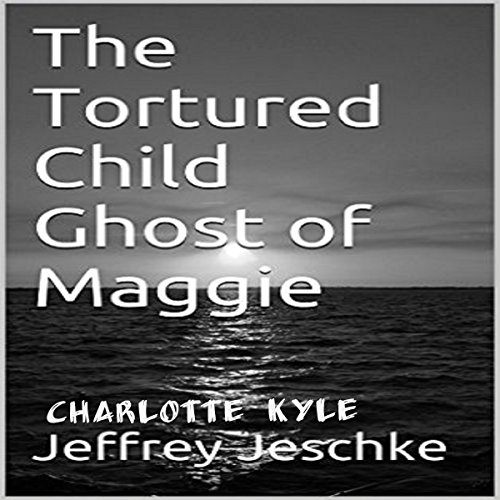 The Tortured Child Ghost of Maggie audiobook cover art
