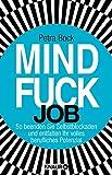 Mindfuck Job: So beenden Sie Selbstblockaden und entfalten Ihr volles berufliches Potenzial (Die Mindfuck-Bücher)