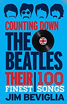 Counting Down the Beatles: Their 100 Finest Songs by [Jim Beviglia]
