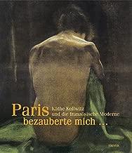 Paris Bezauberte Mich...: Käthe Kollwitz Und Die Französische Moderne