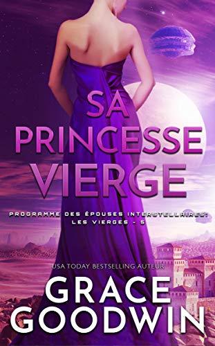 Sa Princesse Vierge (Programme des Épouses Interstellaires: Les Vierges t. 5)