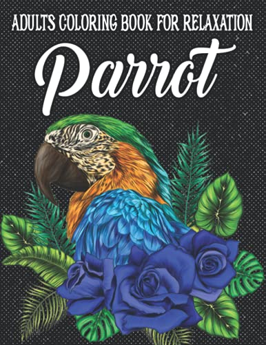 Parrot Adult Coloring Book for Relaxation: Stress Relieving Coloring Book with Parrots, Macaws, Cockatoos, Parakeets (Designs fo