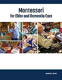 Montessori for Elder and Dementia Care (Volume 1)