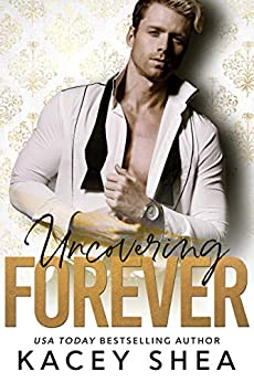 Uncovering Forever (Uncovering Love Book 4) by [Kacey Shea]