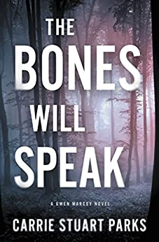 The Bones Will Speak (A Gwen Marcey Novel Book 2) by [Carrie Stuart Parks]