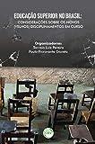 EDUCAÇÃO SUPERIOR NO BRASIL: considerações sobre os novos (velhos) disciplinamentos em curso