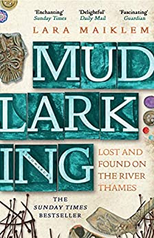 Mudlarking: The Sunday Times Bestseller by [Lara Maiklem]