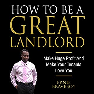 How to Be a Great Landlord, Make Huge Profit and Make Your Tenants Love You audiobook cover art