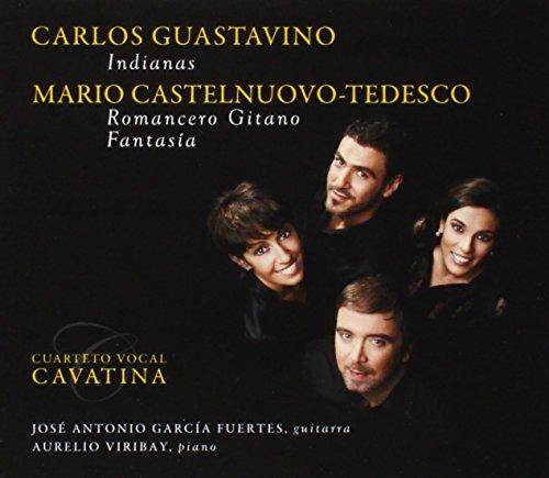 Guastavino: Indianas; Castelnuovo-Tedesco: Romancero Gitano, Fantasia ; Cuarteto Vocal Cavatina
