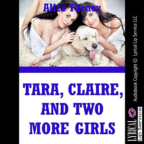 Tara, Claire, and Two More Girls: A Lesbian Group Sex Erotica Story cover art