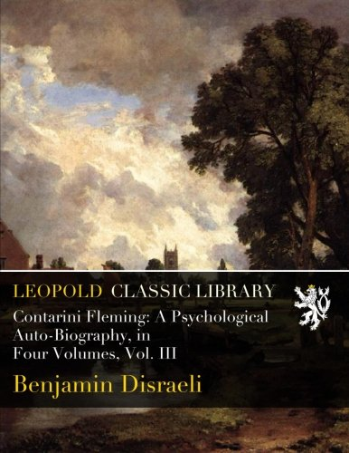 Contarini Fleming: A Psychological Auto-Biography, in Four Volumes, Vol. III