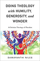 Doing Theology With Humility, Generosity, and Wonder: A Christian Theology of Pluralism