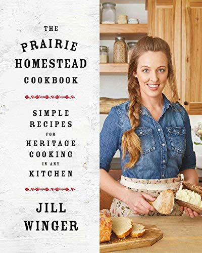 The Prairie Homestead Cookbook: Simple Recipes for Heritage Cooking in Any Kitchen - Hardcover by Jill Winger