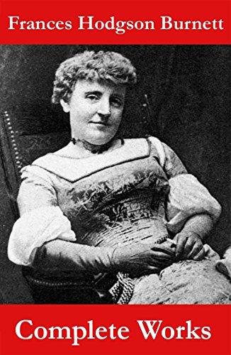 The Complete Works of Frances Hodgson Burnett (Unabridged)