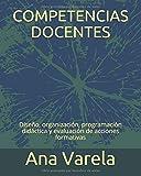 COMPETENCIAS DOCENTES: Diseño, organización, programación didáctica y evaluación de acciones formativas