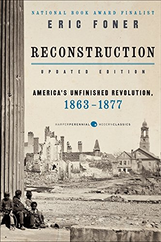 Reconstruction Updated Edition: America's Unfinished Revolution, 1863-1877 (Harper Perennial Modern