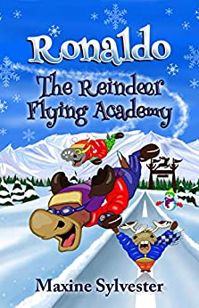 Ronaldo: The Reindeer Flying Academy: An Illustrated Early Readers Chapter Book for Kids 7-9 (Ronaldo's Flying Adventures) by [Maxine Sylvester]