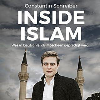 Inside Islam     Was in Deutschlands Moscheen gepredigt wird              Autor:                                                                                                                                 Constantin Schreiber                               Sprecher:                                                                                                                                 Constantin Schreiber                      Spieldauer: 6 Std. und 4 Min.     145 Bewertungen     Gesamt 4,4