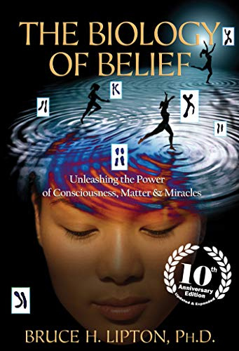 The Biology Of Belief By Bruce H. Lipton, Ph.d.