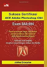 Sukses Sertifikasi ACE Adobe Photoshop CS4 Exam 9A0-094 (Indonesian Edition)
