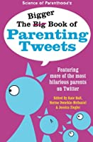 The Bigger Book of Parenting Tweets: Featuring More of the Most Hilarious Parents on Twitter 0996226206 Book Cover