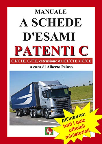 Manuale a schede d'esami. Patenti C. C1/C1E, C/CE, estensione da C1/C1E a C/CE