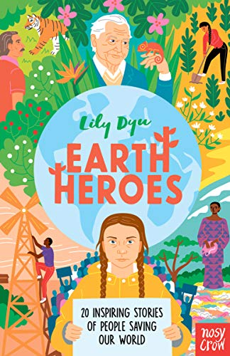 EARTH HEROES: 20 INSPIRING STORIES OF PEOPLE SAVING OUR PLANET