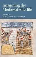 Imagining the Medieval Afterlife (Cambridge Studies in Medieval Literature, Series Number 114)