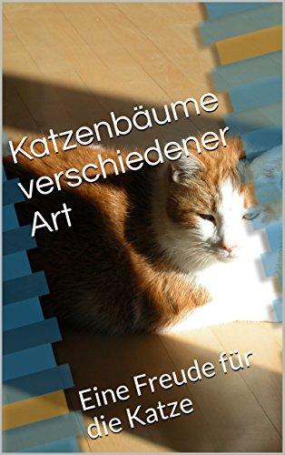 Katzenbäume verschiedener Art: Eine Freude für die Katze (Hunde- und Katzenspielzeug 1)