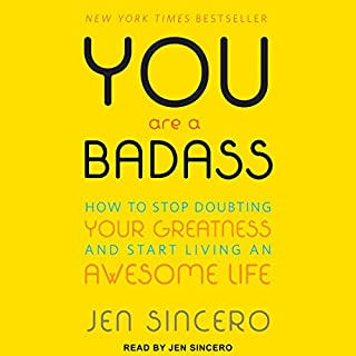 You Are a Badass     How to Stop Doubting Your Greatness and Start Living an Awesome Life              Written by:                                                                                                                                 Jen Sincero                               Narrated by:                                                                                                                                 Jen Sincero                      Length: 5 hrs and 45 mins     1,223 ratings     Overall 4.6