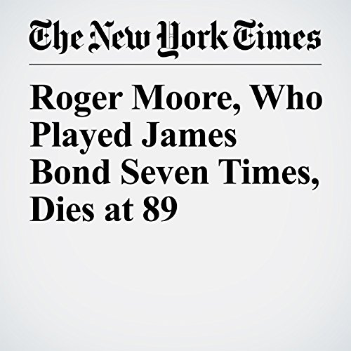 Roger Moore, Who Played James Bond Seven Times, Dies at 89 copertina
