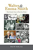 Walter & Emma Smith: Their Family's Story in Their Own Words