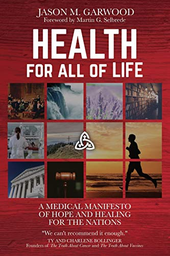 Compare Textbook Prices for Health for All of Life: A Medical Manifesto of Hope and Healing for the Nations  ISBN 9781734122831 by Garwood, Jason M.,Selbrede, Martin G.