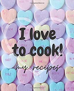 I love to cook! My recipes: My own cookbook with my favourite and family recipes. Recipe notebook for woman, mum, girl, gr...
