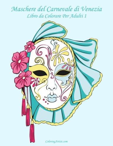 Maschere del Carnevale di Venezia Libro da Colorare Per Adulti 1: Volume 1