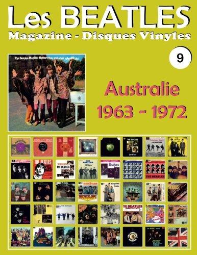 Les Beatles - Magazine Disques Vinyles N° 9 - Australie (1963 - 1972): Discographie éditée par Parlophone, Polydor, Apple, World Record Club, Karussell - Guide couleur.