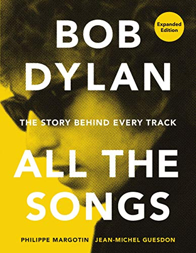 Compare Textbook Prices for Bob Dylan All the Songs: The Story Behind Every Track Expanded Edition Expanded Edition ISBN 9780762475735 by Margotin, Philippe,Guesdon, Jean-Michel