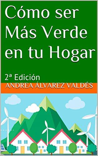 Cómo ser Más Verde en tu Hogar: 2ª Edición (Spanish Edition)