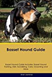 Basset Hound Guide Basset Hound Guide Includes: Basset Hound Training, Diet, Socializing, Care, Grooming, Breeding and More
