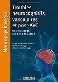 Troubles neurocognitifs vasculaires et post-avc - De l'évaluation à la prise en charge
